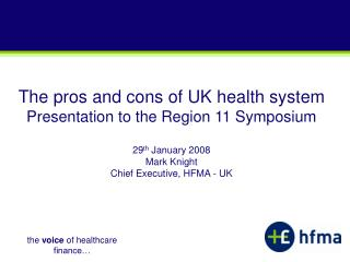 The pros and cons of UK health system Presentation to the Region 11 Symposium  29th January 2008 Mark Knight Chief Execu