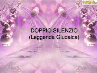 DOPPIO SILENZIO (Leggenda Giudaica)