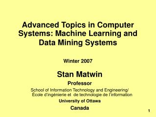 Advanced Topics in Computer Systems: Machine Learning and Data Mining Systems Winter 2007