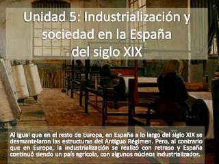 Unidad 5: Industrialización y sociedad en la España  del siglo XIX