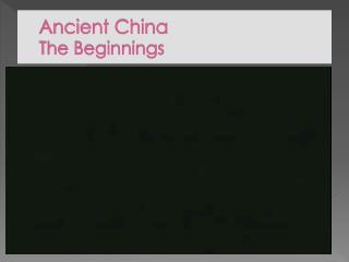 Ancient China The Beginnings