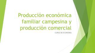 Producción económica familiar campesina y producción comercial