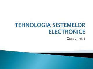 TEHNOLOGIA SISTEMELOR ELECTRONICE