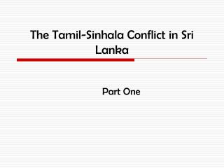 the tamil-sinhala conflict in sri lanka (part one)