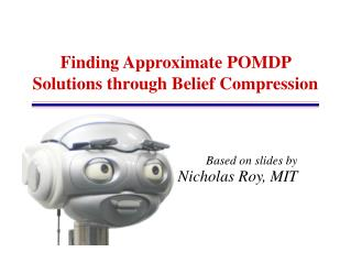 Finding Approximate POMDP Solutions through Belief Compression