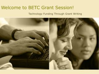 Welcome to BETC Grant Session!