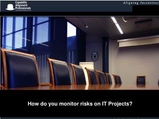 How do you monitor risks on IT Projects?
