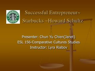 Successful Entrepreneur~       Starbucks ~Howard Schultz