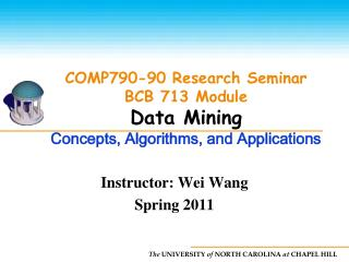 COMP790-90 Research Seminar BCB 713 Module Data Mining   Concepts, Algorithms, and Applications