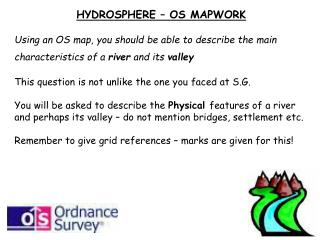 HYDROSPHERE – OS MAPWORK Using an OS map, you should be able to describe the main