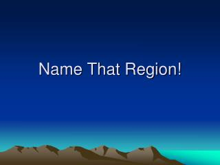 Name That Region!
