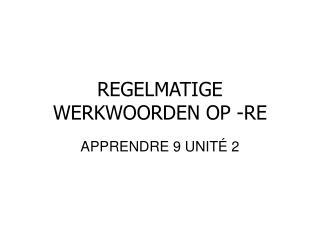 REGELMATIGE WERKWOORDEN OP -RE