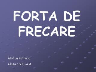 FORTA DE FRECARE