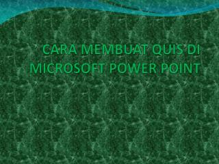 CARA MEMBUAT QUIS DI MICROSOFT POWER POINT