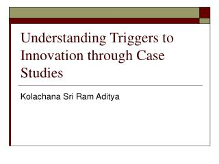 Understanding Triggers to Innovation through Case Studies