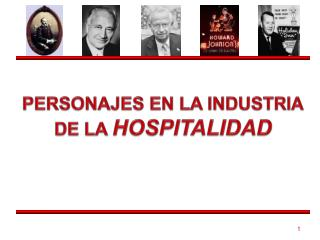 PERSONAJES EN LA INDUSTRIA DE LA  HOSPITALIDAD