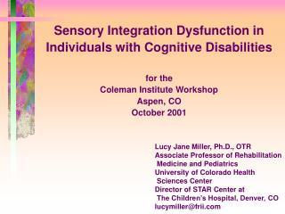 Lucy Jane Miller, Ph.D., OTR Associate Professor of Rehabilitation  Medicine and Pediatrics