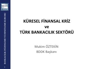 KÜRESEL FİNANSAL KRİZ  ve  TÜRK BANKACILIK SEKTÖRÜ