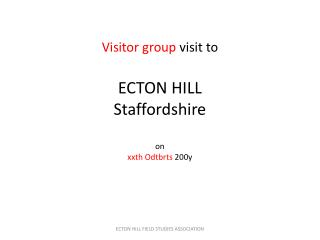 Visitor group  visit to ECTON HILL Staffordshire on xxth Odtbrts 200y
