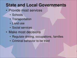 State and Local Governments Provide most services Schools Transportation Land use Social services