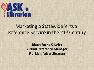 Marketing a Statewide Virtual Reference Service in the 21 st  Century