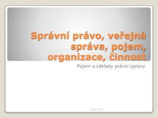 Správní právo, veřejná správa, pojem, organizace, činnost