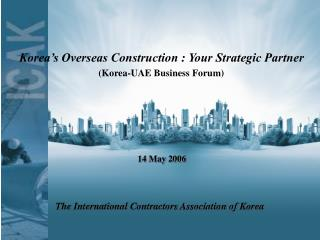 Korea's Overseas Construction : Your Strategic Partner (Korea-UAE Business Forum)