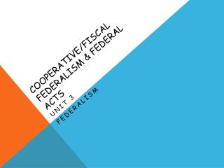 Cooperative/fisca l  Federalism & Federal Acts