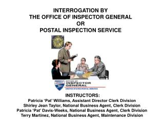 INTERROGATION BY THE OFFICE OF INSPECTOR GENERAL OR POSTAL INSPECTION SERVICE