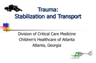 Trauma: Stabilization and Transport