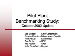 Pilot Plant  Benchmarking Study: October 2002 Update