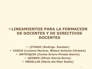 LINEAMIENTOS PARA LA FORMACION DE DOCENTES Y DE DIRECTIVOS DOCENTES ( ITAGUI (Rodrigo  Escobar)