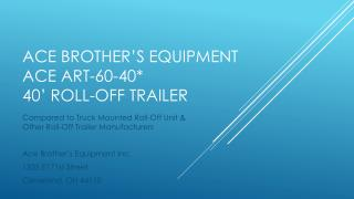 ACE Brother's  Equipment  Ace  ART-60-40*  40'  Roll-Off Trailer