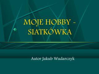 MOJE HOBBY - SIATKÓWKA