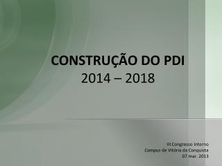 CONSTRUÇÃO DO  PDI  2014 – 2018