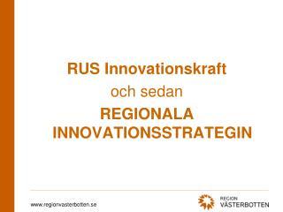 RUS Innovationskraft och sedan  REGIONALA INNOVATIONSSTRATEGIN