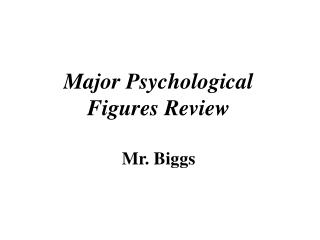 Major Psychological  Figures Review Mr. Biggs