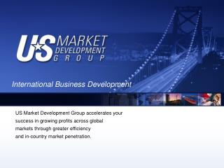 US Market Development Group accelerates your success in growing profits across global