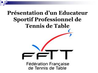 Présentation d'un Educateur Sportif Professionnel de Tennis de Table