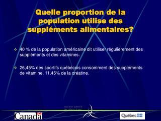 Quelle proportion de la population utilise des suppl�ments alimentaires?