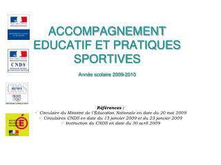 ACCOMPAGNEMENT EDUCATIF ET PRATIQUES SPORTIVES  Année scolaire 2009-2010