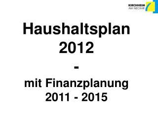 Haushaltsplan  2012 - mit Finanzplanung 2011 - 2015