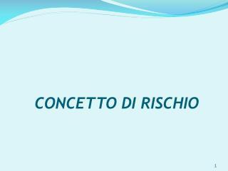 CONCETTO DI RISCHIO
