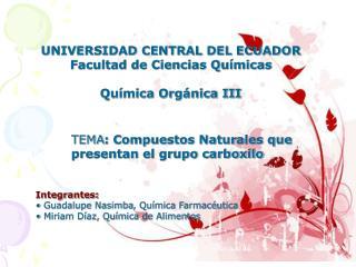 UNIVERSIDAD CENTRAL DEL ECUADOR Facultad de Ciencias Químicas Química Orgánica III