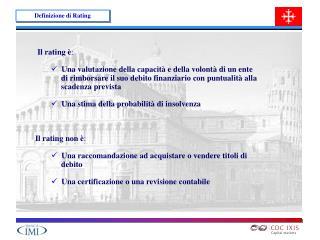 Il rating è :   Una valutazione della capacità e della volontà di un ente