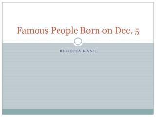 Famous People Born on Dec. 5
