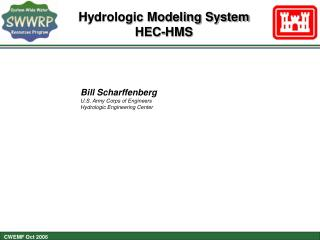 Bill Scharffenberg U.S. Army Corps of Engineers Hydrologic Engineering Center