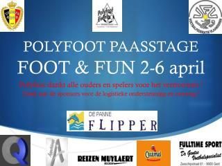 POLYFOOT PAASSTAGE FOOT & FUN 2-6 april