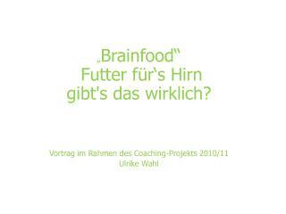 """"""" Brainfood """"   Futter für's Hirn  gibt's das wirklich ?"""