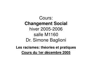 Cours: Changement Social hiver 2005-2006 salle M1160 Dr. Simone Baglioni